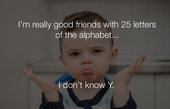 Hilarious Jokes - I'm very good friends with 25 letters of the alphabet...
